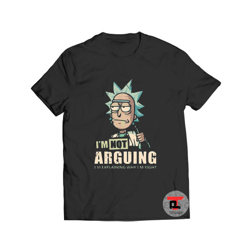 I'm Not Arguing Rick And Morty T Shirt