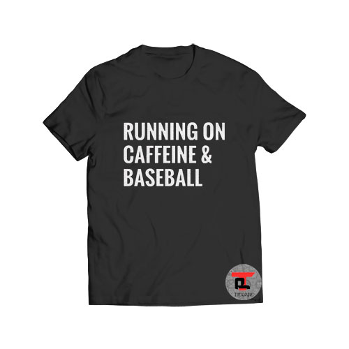 Running On Caffeine and Baseball T Shirt