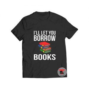 Borrow Books Librarian Day T Shirt