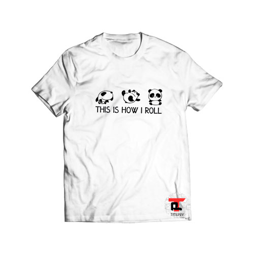 Panda This is How I Roll T Shirt
