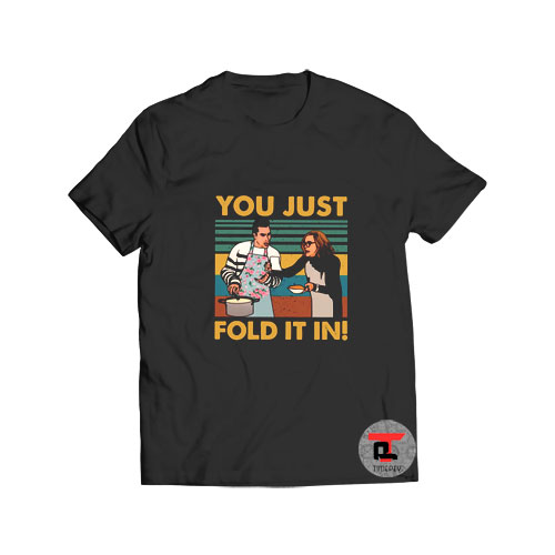 Schitts Creek You Just Fold It In T Shirt