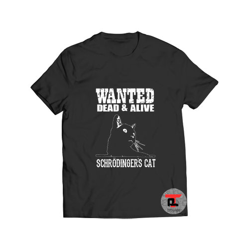 Wanted Dead And Alive Schrodinger's Cat T Shirt