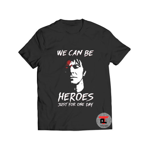We Can Be Heroes Just For One Day T Shirt