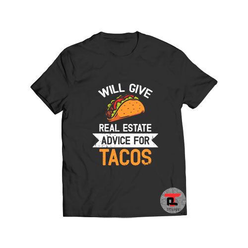 Will Give Real Estate Advice For Tacos T Shirt