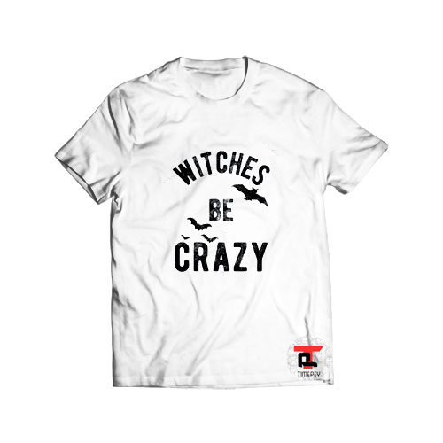 Witches Be Crazy Halloween T Shirt