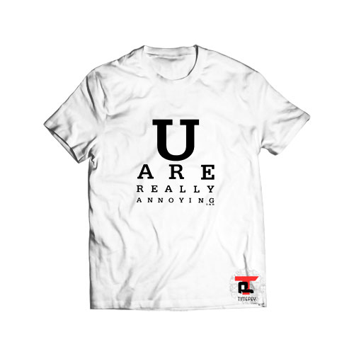 You are really annoying S and B Viral Fashion T Shirt