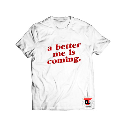 A Better Me Is Coming Viral Fashion T Shirt