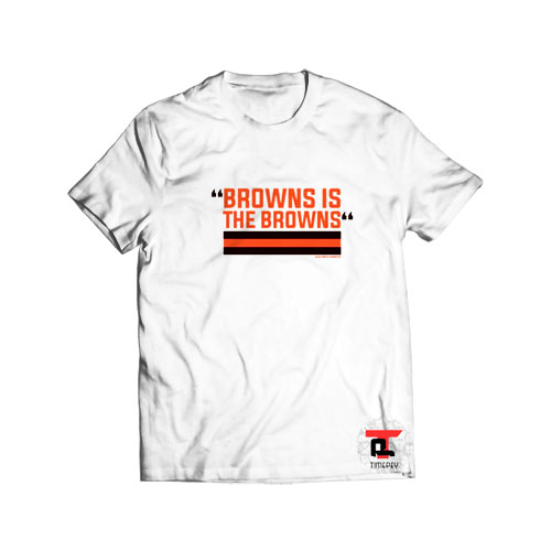 Browns is the Browns Viral Fashion T Shirt