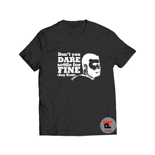 Don't You Dare Settle For Fine Roy Kent Viral Fashion T Shirt