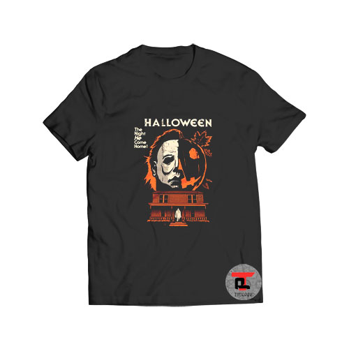 Michael Myers Halloween the night he came home Viral Fashion T Shirt